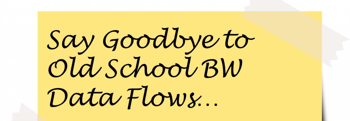 Say goodbye to 'old school' BW Data Flows